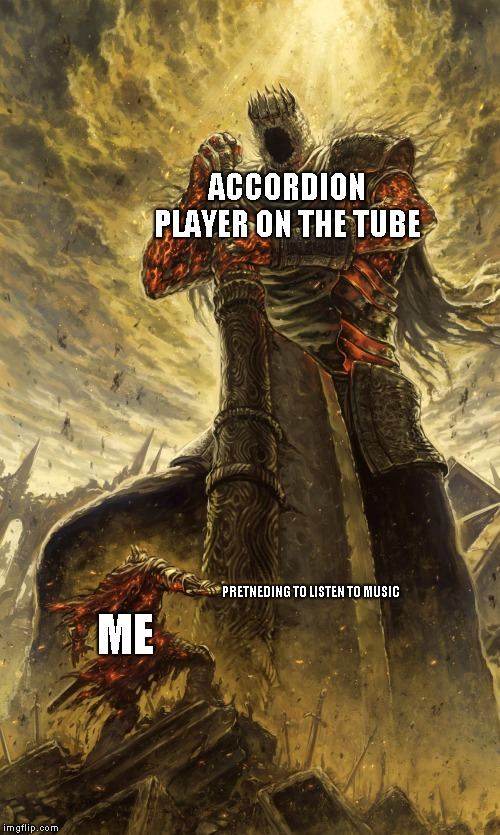 Monster vs me |  ACCORDION PLAYER ON THE TUBE; ME; PRETNEDING TO LISTEN TO MUSIC | image tagged in monster vs me | made w/ Imgflip meme maker
