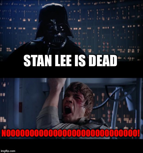 RIP Stan Lee | STAN LEE IS DEAD NOOOOOOOOOOOOOOOOOOOOOOOOOOOO! | image tagged in memes,star wars no,stan lee,death,rip,rest in peace | made w/ Imgflip meme maker