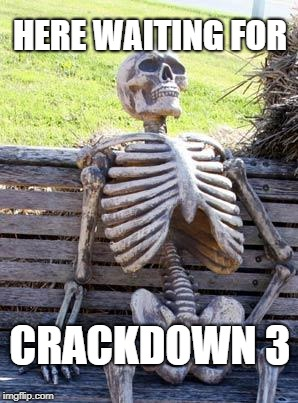 Waiting Skeleton Meme | HERE WAITING FOR CRACKDOWN 3 | image tagged in memes,waiting skeleton,crackdown 3,waiting,here | made w/ Imgflip meme maker