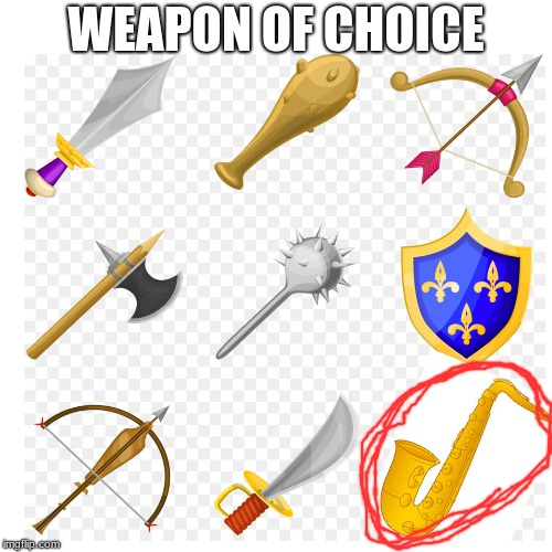 Weapon of Choice | WEAPON OF CHOICE | image tagged in saxophone,weapon of choice,muu,band,band memes,jazz band | made w/ Imgflip meme maker