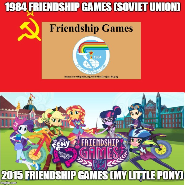 Twisted History | 1984 FRIENDSHIP GAMES (SOVIET UNION) 2015 FRIENDSHIP GAMES (MY LITTLE PONY) | image tagged in memes,soviet union,my little pony,equestria girls,ussr,soviet russia | made w/ Imgflip meme maker