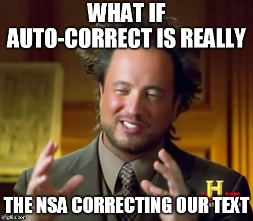 Ancient Aliens | WHAT IF AUTO-CORRECT IS REALLY THE NSA CORRECTING OUR TEXT | image tagged in memes,ancient aliens | made w/ Imgflip meme maker