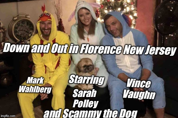 GoFundme New Jersey |  Down and Out in Florence New Jersey; Mark Wahlberg; Starring; Vince Vaughn; Sarah Polley; and Scammy the Dog | image tagged in gofundme,new jersey,homeless,veterans | made w/ Imgflip meme maker