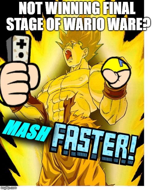 MASH FAST JEEZ  |  NOT WINNING FINAL STAGE OF WARIO WARE? MASH | image tagged in goku ssj,wario ware,faster icon,mash,wii,smooth moves | made w/ Imgflip meme maker
