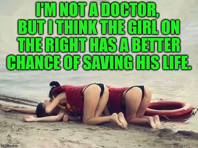 I rather have the girl on the right save my life. | I'M NOT A DOCTOR, BUT I THINK THE GIRL ON THE RIGHT HAS A BETTER CHANCE OF SAVING HIS LIFE. | image tagged in memes,lifeguard,drowning,mouth,funny,save me | made w/ Imgflip meme maker