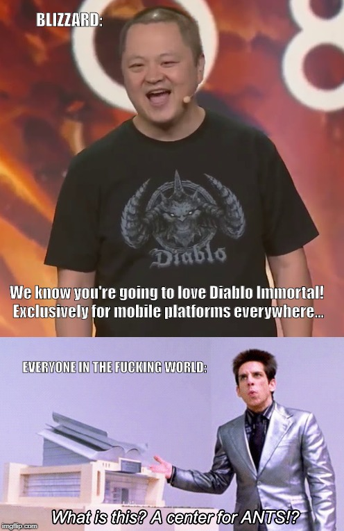 We know you're going to love Diablo Immortal! Exclusively for mobile platforms everywhere... EVERYONE IN THE F**KING WORLD: BLIZZARD: | image tagged in blizzard,diablo,diablo immortal | made w/ Imgflip meme maker