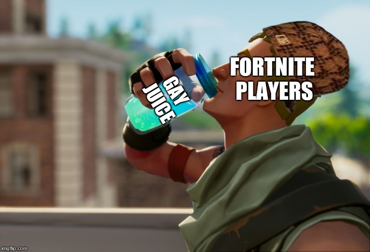 Fortnite the frog | GAY JUICE FORTNITE PLAYERS | image tagged in fortnite the frog,scumbag | made w/ Imgflip meme maker