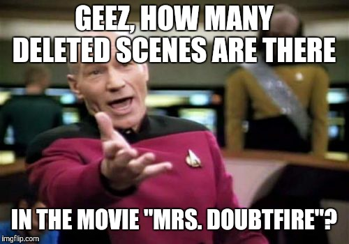 "How is this not in the Book of World Records?  | GEEZ, HOW MANY DELETED SCENES ARE THERE IN THE MOVIE ""MRS. DOUBTFIRE""? 