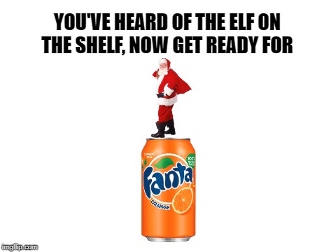 Yet Another Elf On the Shelf Meme |  YOU'VE HEARD OF THE ELF ON THE SHELF, NOW GET READY FOR | image tagged in blank white template,santa,santa claus,fanta | made w/ Imgflip meme maker