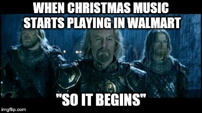 "so it begins | WHEN CHRISTMAS MUSIC STARTS PLAYING IN WALMART ""SO IT BEGINS"" 