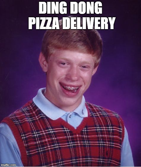 Bad Luck Brian Meme | DING DONG PIZZA DELIVERY | image tagged in memes,bad luck brian | made w/ Imgflip meme maker