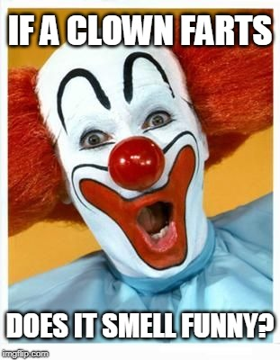 From eating too many jelly beans no doubt | IF A CLOWN FARTS DOES IT SMELL FUNNY? | image tagged in clown,clown meme,fart meme,smell funny | made w/ Imgflip meme maker