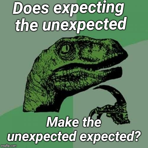 Unexpected Exception | Does expecting the unexpected Make the unexpected expected? | image tagged in memes,philosoraptor,unexpected,unrealistic expectations | made w/ Imgflip meme maker