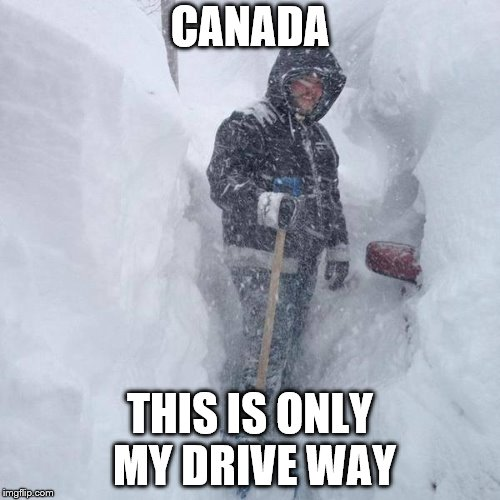this is only my drive way | CANADA THIS IS ONLY MY DRIVE WAY | image tagged in snow,canada | made w/ Imgflip meme maker