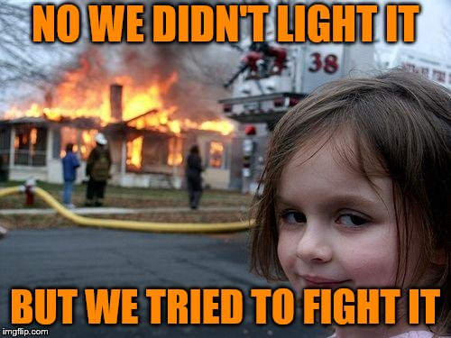 Disaster Girl Meme | NO WE DIDN'T LIGHT IT BUT WE TRIED TO FIGHT IT | image tagged in memes,disaster girl | made w/ Imgflip meme maker