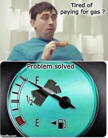 High Octane Idiot | Tired of paying for gas ? Problem solved | image tagged in gas,idiot | made w/ Imgflip meme maker