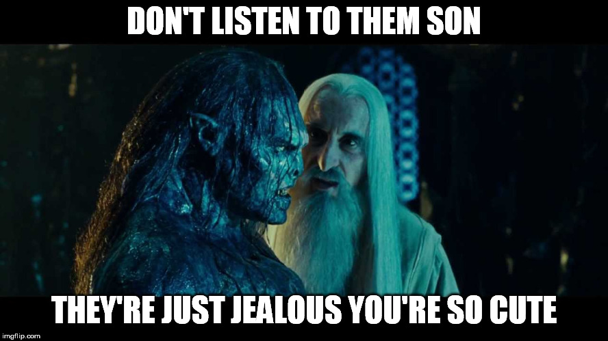 DON'T LISTEN TO THEM SON THEY'RE JUST JEALOUS YOU'RE SO CUTE | made w/ Imgflip meme maker