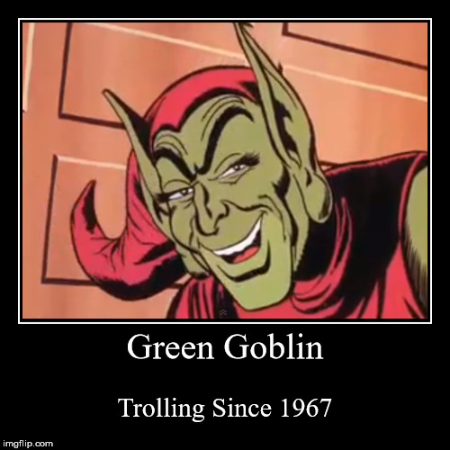 Green Goblin 60s meme | Green Goblin | Trolling Since 1967 | image tagged in funny,demotivationals,green goblin,spider-man,marvel,memes | made w/ Imgflip demotivational maker