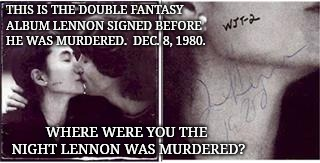 The Night The Lights Went Out Outside The Dakota. | THIS IS THE DOUBLE FANTASY ALBUM LENNON SIGNED BEFORE HE WAS MURDERED.  DEC. 8, 1980. WHERE WERE YOU THE NIGHT LENNON WAS MURDERED? | image tagged in john lennon,double,fantasy,memes,meme,new york city | made w/ Imgflip meme maker