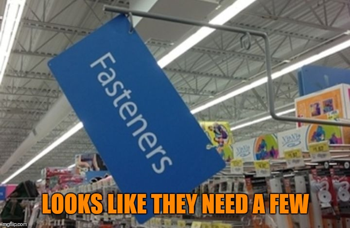 Fasteners | LOOKS LIKE THEY NEED A FEW | image tagged in fasteners,memes,store,walmart,fails,funny | made w/ Imgflip meme maker