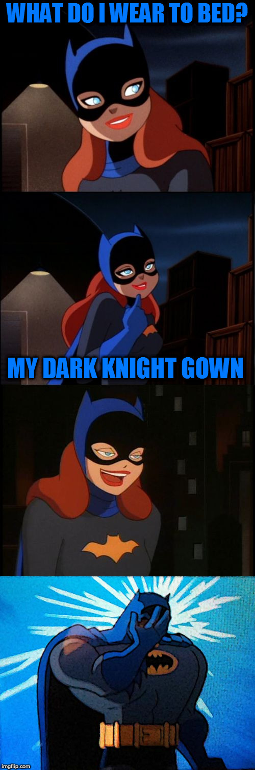 Bad Pun Batgirl Week, a Supercowgirl event (Nov 12 to 18) | WHAT DO I WEAR TO BED? MY DARK KNIGHT GOWN | image tagged in memes,bad pun batgirl,bad pun batgirl week,batgirl,jokes,supercowgirl | made w/ Imgflip meme maker