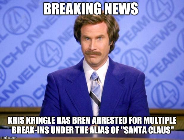 "SANTA UNDER ARREST | BREAKING NEWS KRIS KRINGLE HAS BREN ARRESTED FOR MULTIPLE BREAK-INS UNDER THE ALIAS OF ""SANTA CLAUS"" 