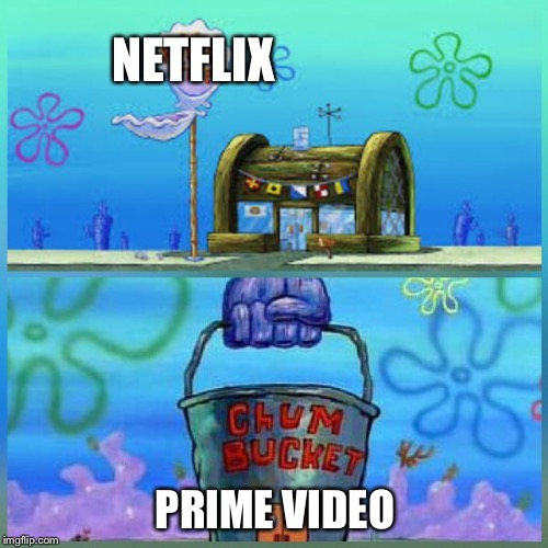 Krusty Krab Vs Chum Bucket | NETFLIX PRIME VIDEO | image tagged in memes,krusty krab vs chum bucket | made w/ Imgflip meme maker