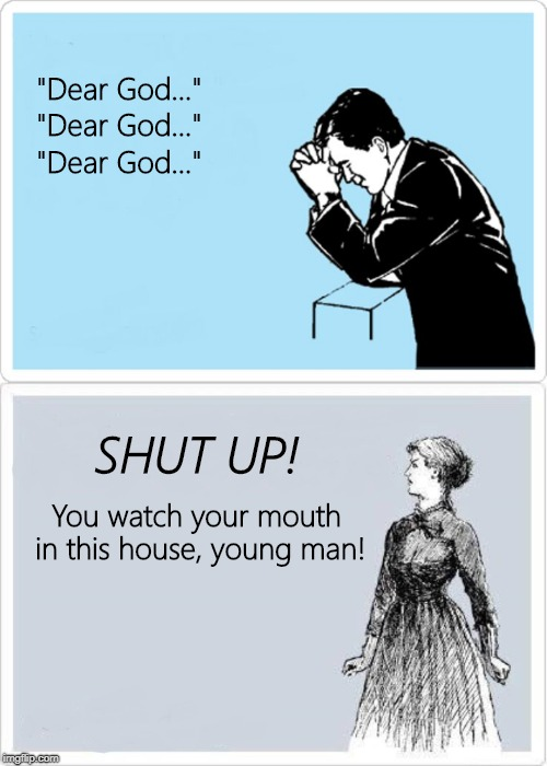"Don't ""Dear God"" me! 