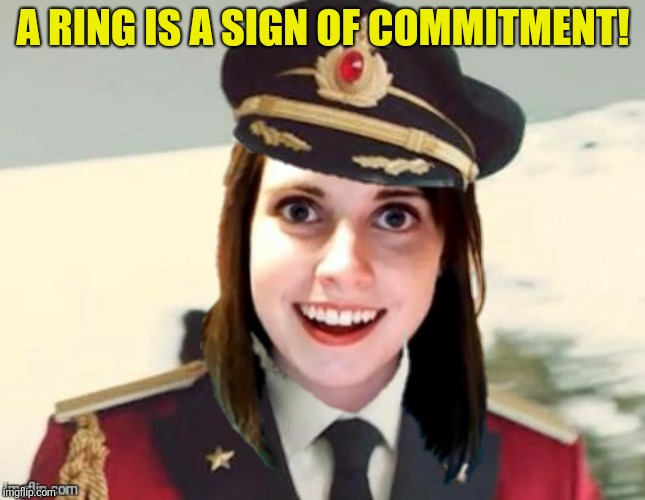 A RING IS A SIGN OF COMMITMENT! | made w/ Imgflip meme maker