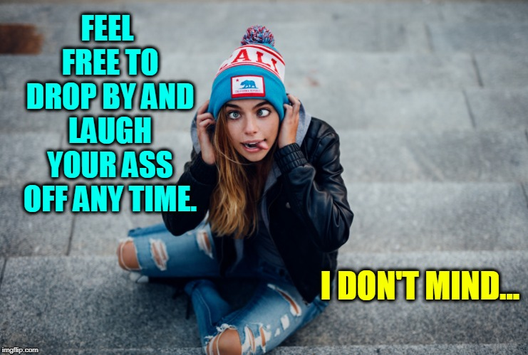 I Love Goofy Girls... wait. I forgot... I like all girls! | FEEL FREE TO DROP BY AND LAUGH YOUR ASS OFF ANY TIME. I DON'T MIND... | image tagged in vince vance,funny girl,cute girl,lmao | made w/ Imgflip meme maker