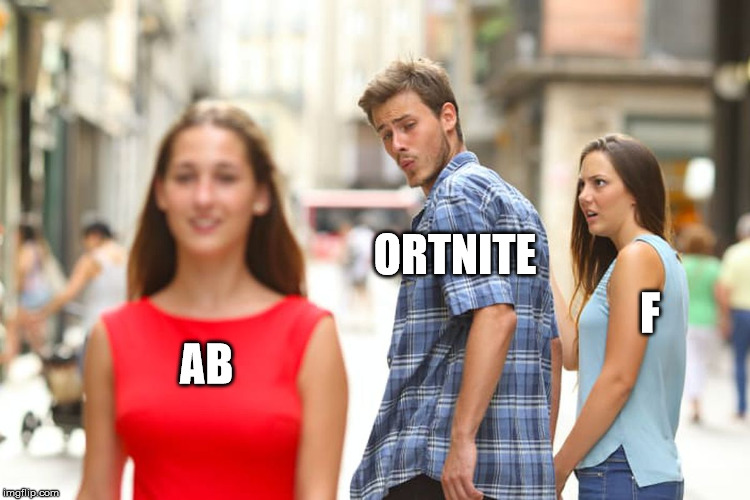 Distracted Boyfriend | AB ORTNITE F | image tagged in memes,distracted boyfriend | made w/ Imgflip meme maker