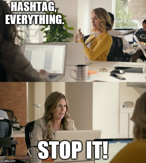 HASHTAG, EVERYTHING. STOP IT! | made w/ Imgflip meme maker