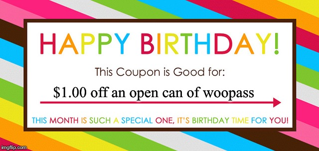 Blank Coupon | $1.00 off an open can of woopass | image tagged in blank coupon | made w/ Imgflip meme maker
