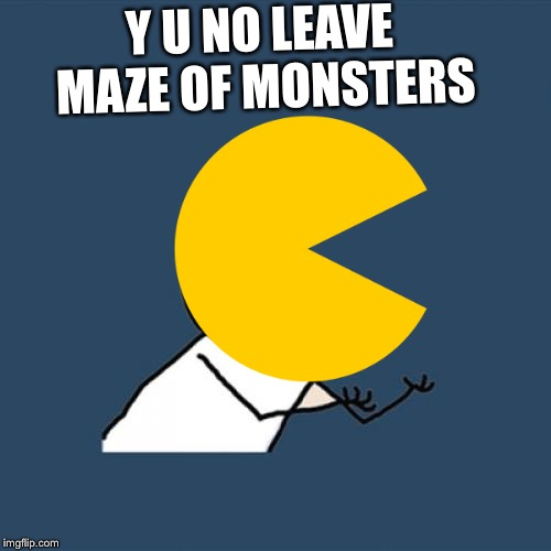 Paco Maco | Y U NO LEAVE MAZE OF MONSTERS | image tagged in memes,y u no,pac man,video game,red,gong | made w/ Imgflip meme maker