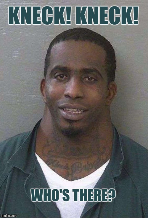 Lol neck guy | KNECK! KNECK! WHO'S THERE? | image tagged in kneck,knock,neck,lol,funny,wtf | made w/ Imgflip meme maker