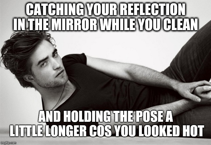 Awkward pose | CATCHING YOUR REFLECTION IN THE MIRROR WHILE YOU CLEAN AND HOLDING THE POSE A LITTLE LONGER COS YOU LOOKED HOT | image tagged in vampire,cleaning,yummy,silly,hot,mmm | made w/ Imgflip meme maker