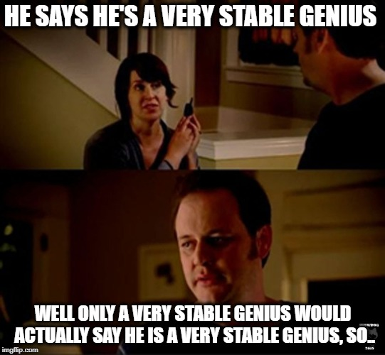 """Very stable genius""  