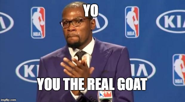 You The Real MVP Meme | YO YOU THE REAL GOAT | image tagged in memes,you the real mvp | made w/ Imgflip meme maker