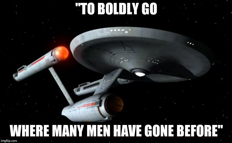 "Star Trek Enterprise | ""TO BOLDLY GO WHERE MANY MEN HAVE GONE BEFORE"" 