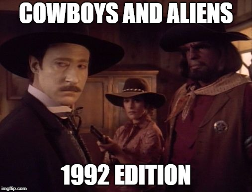 Star Trek Western | COWBOYS AND ALIENS 1992 EDITION | image tagged in star trek western | made w/ Imgflip meme maker