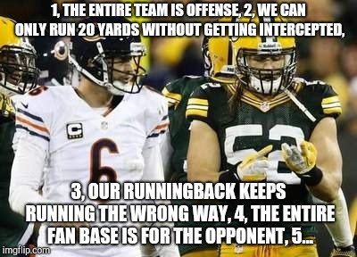 This isn't actually how the packers are doing, but I can name a few teams that are. | 1, THE ENTIRE TEAM IS OFFENSE, 2, WE CAN ONLY RUN 20 YARDS WITHOUT GETTING INTERCEPTED, 3, OUR RUNNINGBACK KEEPS RUNNING THE WRONG WAY, 4, T | image tagged in memes,packers | made w/ Imgflip meme maker