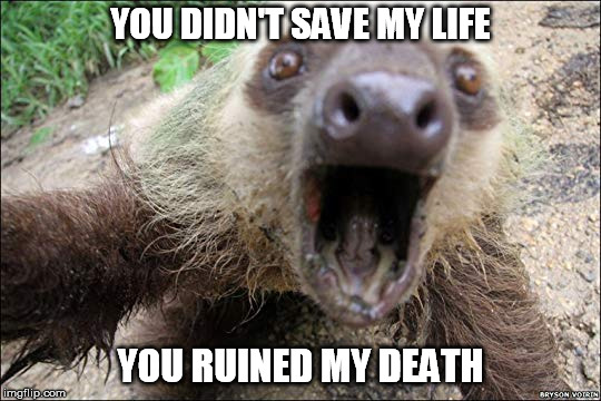 YOU DIDN'T SAVE MY LIFE YOU RUINED MY DEATH | made w/ Imgflip meme maker