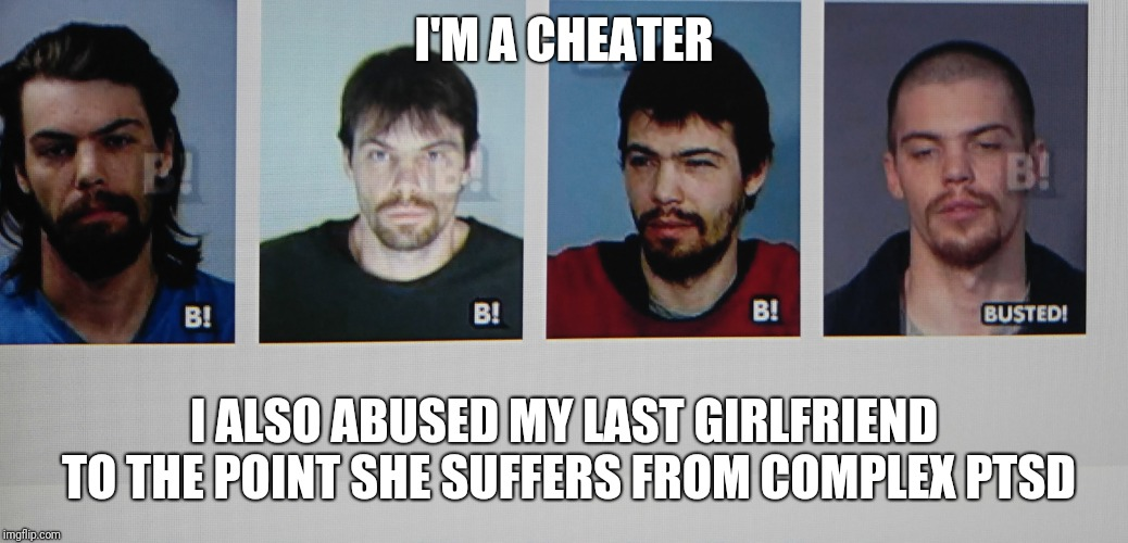 coryguenther11@live.com | I'M A CHEATER I ALSO ABUSED MY LAST GIRLFRIEND TO THE POINT SHE SUFFERS FROM COMPLEX PTSD | image tagged in cory guenther,g_mann6901,cheater | made w/ Imgflip meme maker