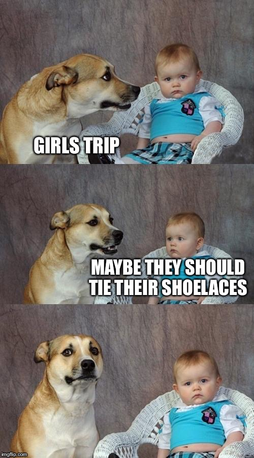 GIRLS TRIP MAYBE THEY SHOULD TIE THEIR SHOELACES | made w/ Imgflip meme maker