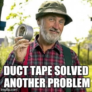 Red Green | DUCT TAPE SOLVED ANOTHER PROBLEM | image tagged in red green | made w/ Imgflip meme maker