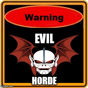 We want you, to become a horder. | EVIL HORDE | image tagged in evil horde,warning | made w/ Imgflip meme maker