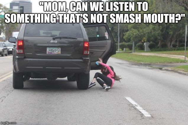 "Oh, You're Out, Son | ""MOM, CAN WE LISTEN TO SOMETHING THAT'S NOT SMASH MOUTH?"" 