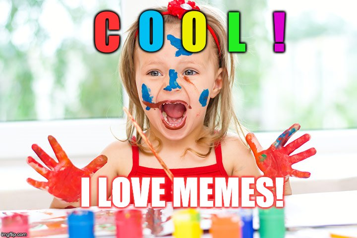 Finger Painting | C O O L ! I LOVE MEMES! | image tagged in finger painting | made w/ Imgflip meme maker
