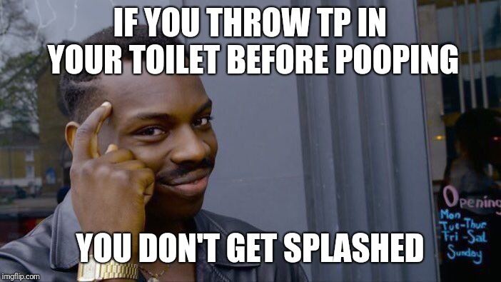 Roll Safe Think About It | IF YOU THROW TP IN YOUR TOILET BEFORE POOPING YOU DON'T GET SPLASHED | image tagged in memes,roll safe think about it | made w/ Imgflip meme maker