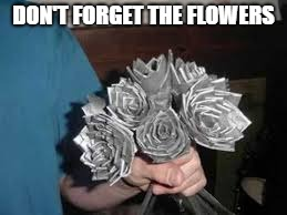 DON'T FORGET THE FLOWERS | made w/ Imgflip meme maker